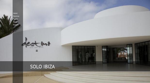 Hotel Destino Pacha Ibiza Resort, opiniones y reserva