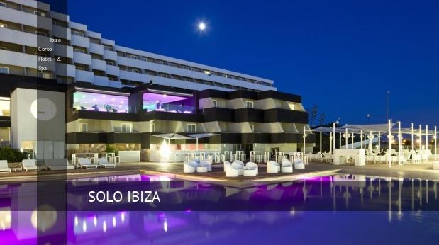 Ibiza Corso Hotel & Spa, opiniones y reserva